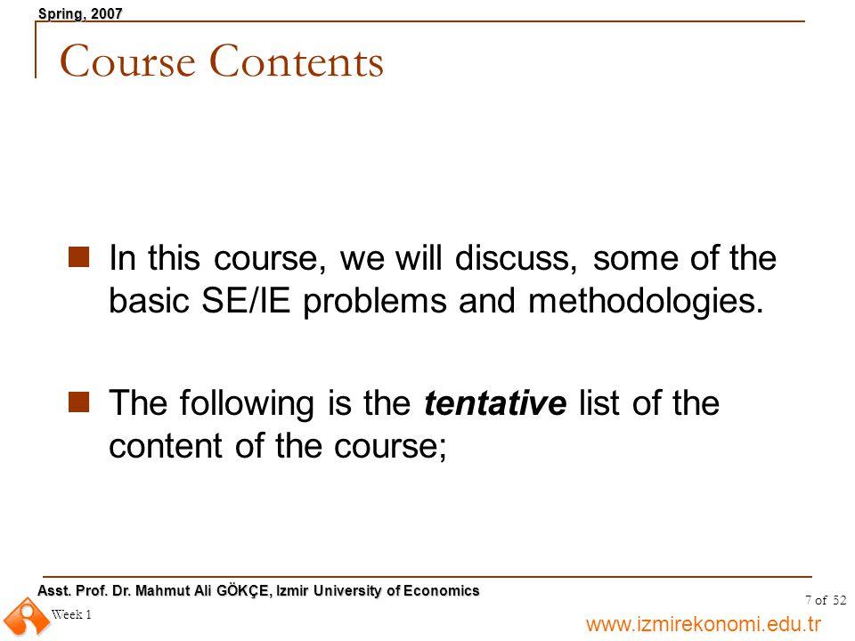 www.izmirekonomi.edu.tr Asst. Prof. Dr. Mahmut Ali GÖKÇE, Izmir University of Economics Spring, 2007 Week 1 7 of 52 Course Contents In this course, we