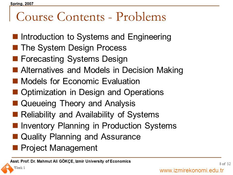 www.izmirekonomi.edu.tr Asst. Prof. Dr. Mahmut Ali GÖKÇE, Izmir University of Economics Spring, 2007 Week 1 8 of 52 Course Contents - Problems Introdu