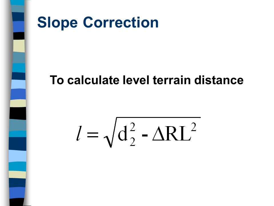 Slope Correction To calculate level terrain distance