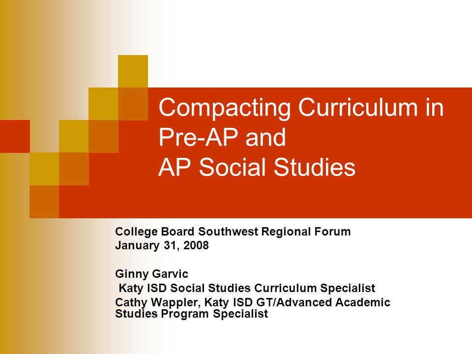 Secondary Social Studies in Katy ISD On-level courses, grades 6-12 Pre-AP courses: grades 6,7,8; World Geography; World History AP US History, Government, Economics, European History Open access to Pre-AP and AP