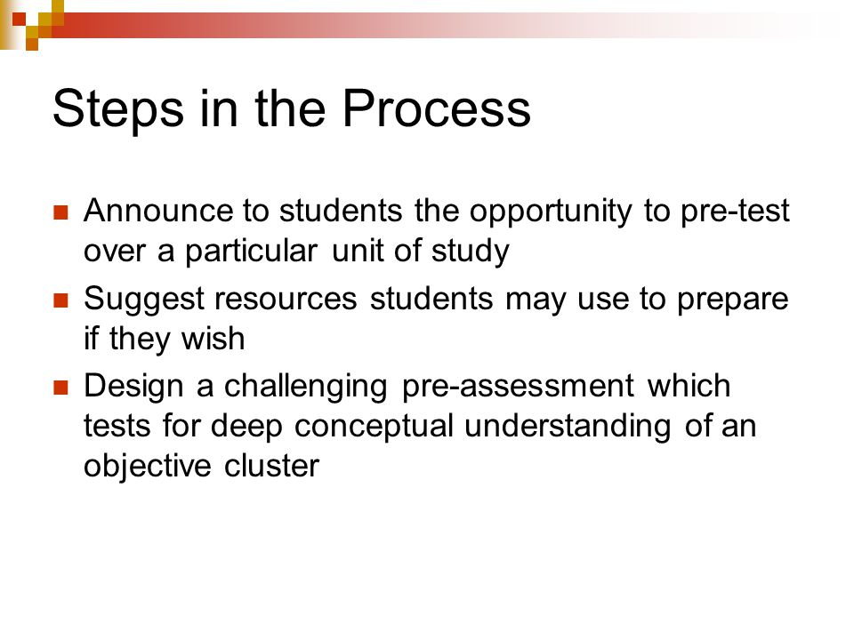 Steps in the Process Announce to students the opportunity to pre-test over a particular unit of study Suggest resources students may use to prepare if