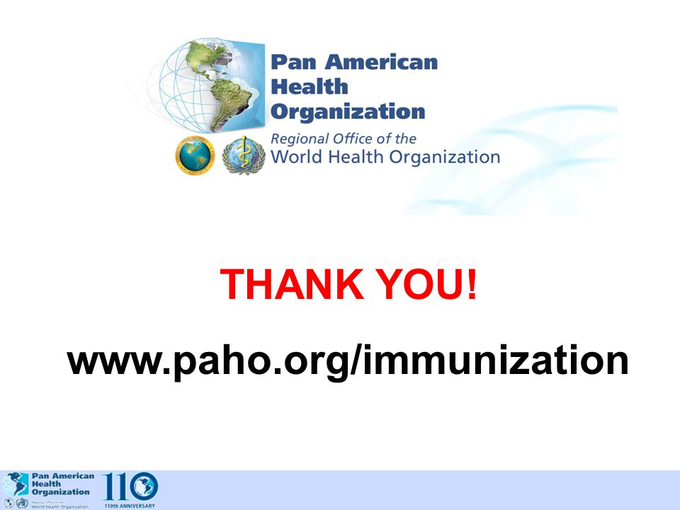 THANK YOU! www.paho.org/immunization
