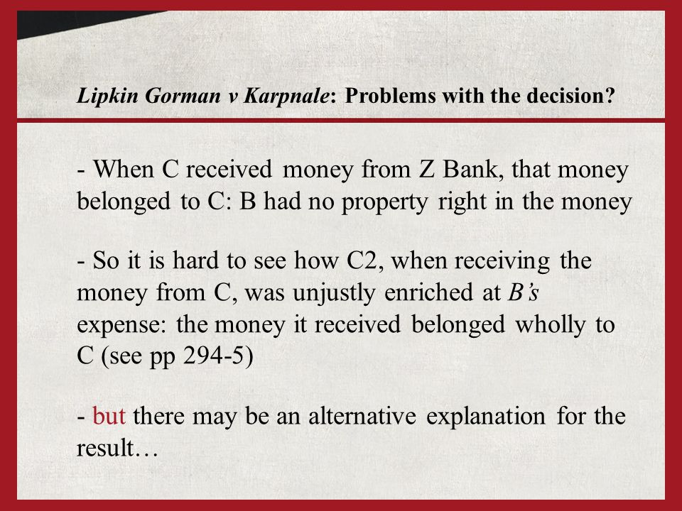 Lipkin Gorman v Karpnale: Question 2 Z Bank B C's right to the money Payment - Does B have a persistent right against C's right to the money.