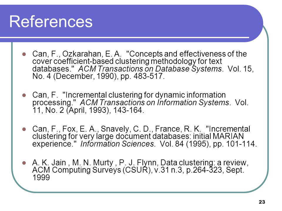 23 References Can, F., Ozkarahan, E. A.