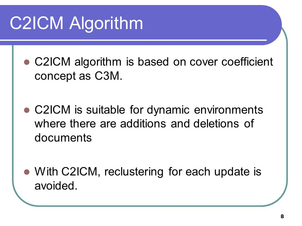 8 C2ICM algorithm is based on cover coefficient concept as C3M. C2ICM is suitable for dynamic environments where there are additions and deletions of