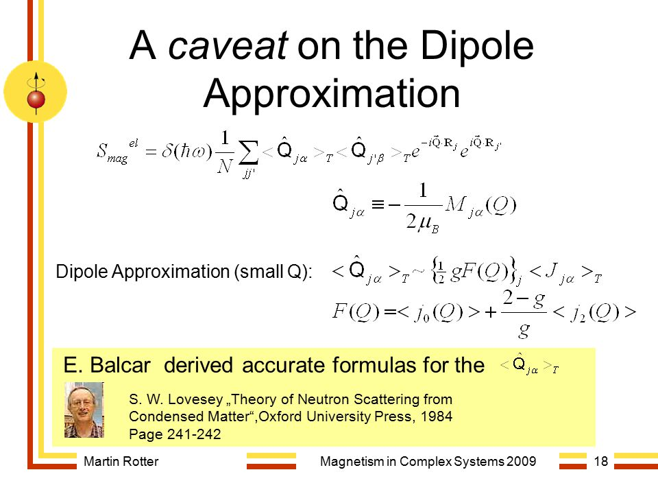 Martin RotterMagnetism in Complex Systems 200918 A caveat on the Dipole Approximation Dipole Approximation (small Q): E. Balcar derived accurate formu