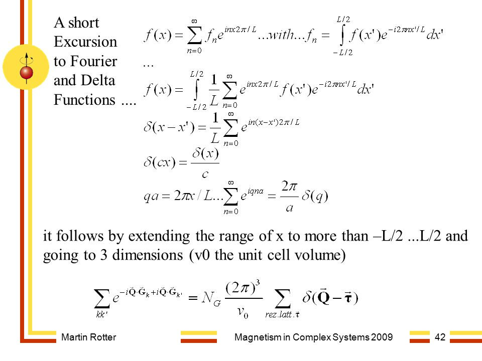 Martin RotterMagnetism in Complex Systems 200942 A short Excursion to Fourier and Delta Functions.... it follows by extending the range of x to more t
