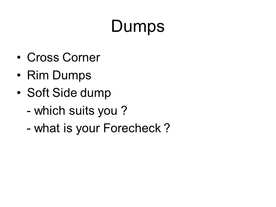 Dumps Cross Corner Rim Dumps Soft Side dump - which suits you ? - what is your Forecheck ?