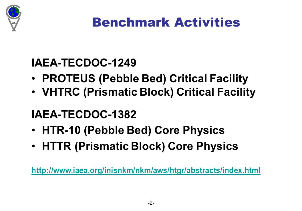 -2- Benchmark Activities IAEA-TECDOC-1249 PROTEUS (Pebble Bed) Critical Facility VHTRC (Prismatic Block) Critical Facility IAEA-TECDOC-1382 HTR-10 (Pebble Bed) Core Physics HTTR (Prismatic Block) Core Physics