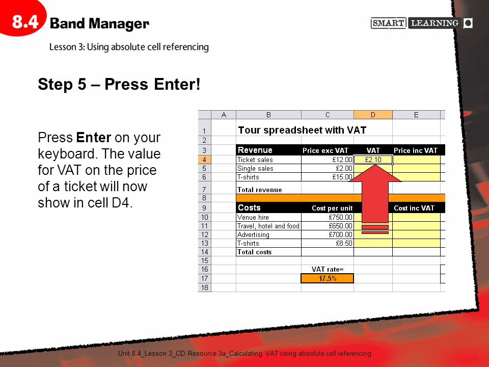 Unit 8.4_Lesson 3_CD Resource 3a_Calculating VAT using absolute cell referencing Press Enter on your keyboard.