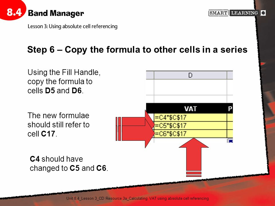 Unit 8.4_Lesson 3_CD Resource 3a_Calculating VAT using absolute cell referencing The new formulae should still refer to cell C17.
