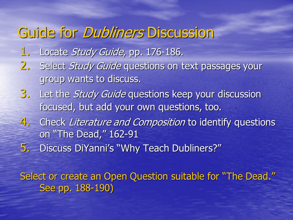Guide for Dubliners Discussion 1. Locate Study Guide, pp. 176-186. 2. Select Study Guide questions on text passages your group wants to discuss. 3. Le
