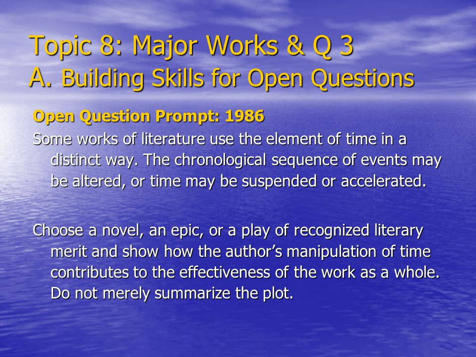 Topic 8: Major Works & Q 3 A. Building Skills for Open Questions Open Question Prompt: 1986 Some works of literature use the element of time in a dist