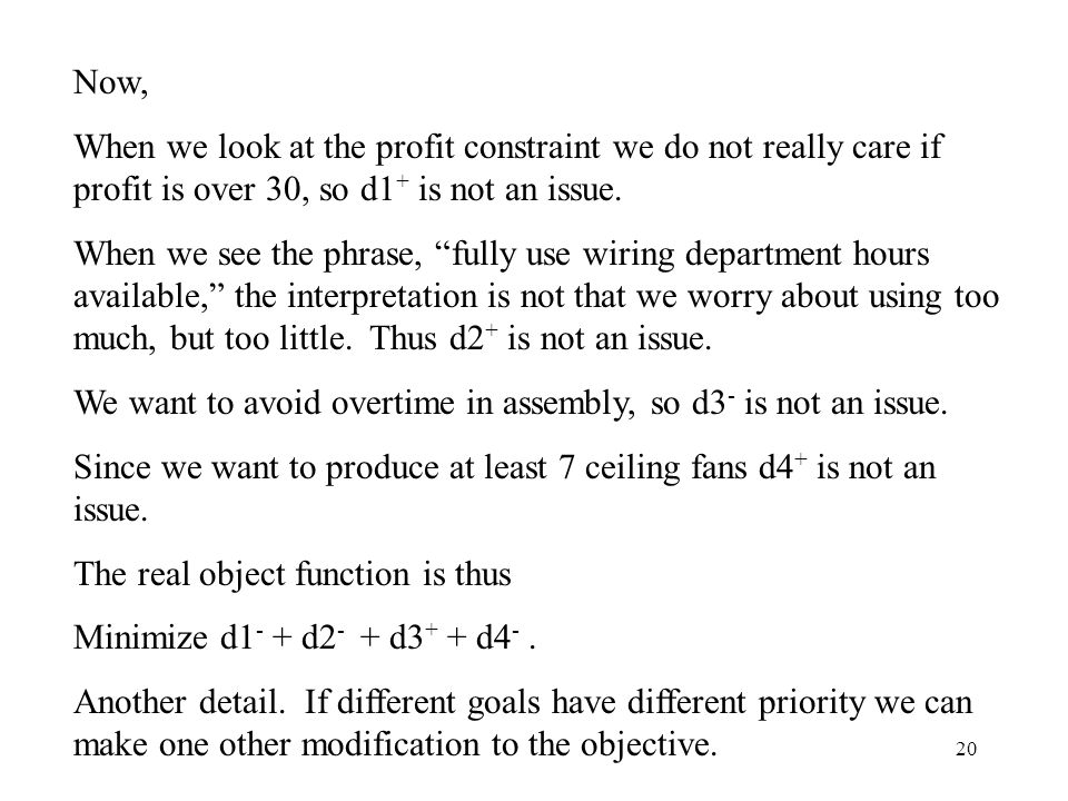 20 Now, When we look at the profit constraint we do not really care if profit is over 30, so d1 + is not an issue.