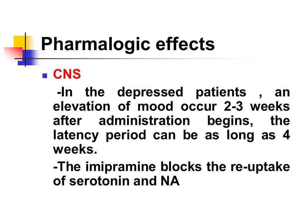 Pharmalogic effects CNS -In the depressed patients, an elevation of mood occur 2-3 weeks after administration begins, the latency period can be as long as 4 weeks.