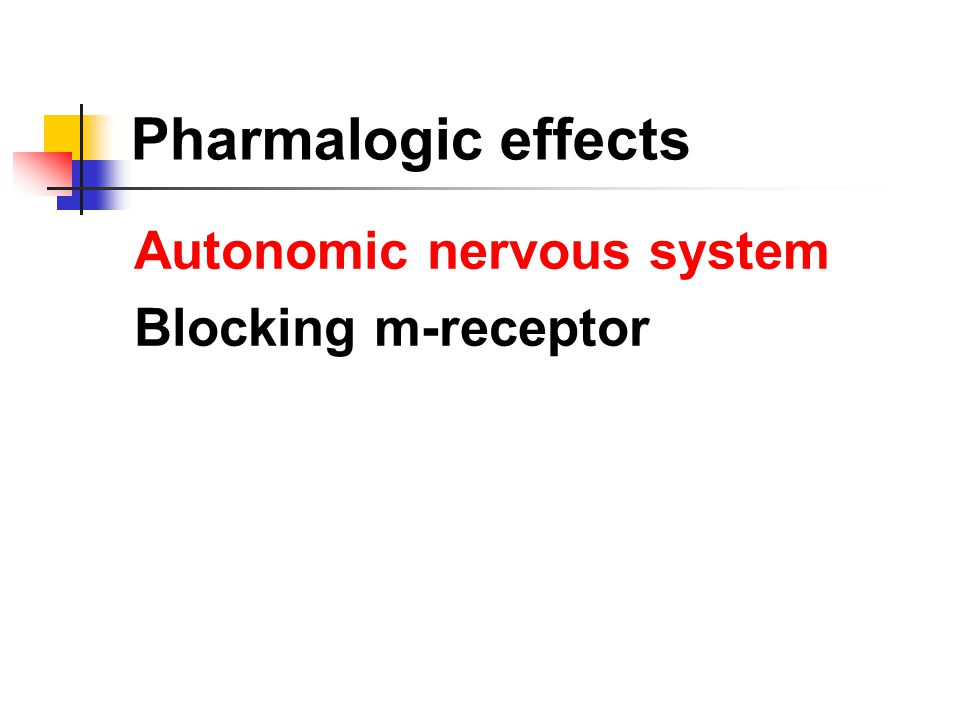 Pharmalogic effects Autonomic nervous system Blocking m-receptor