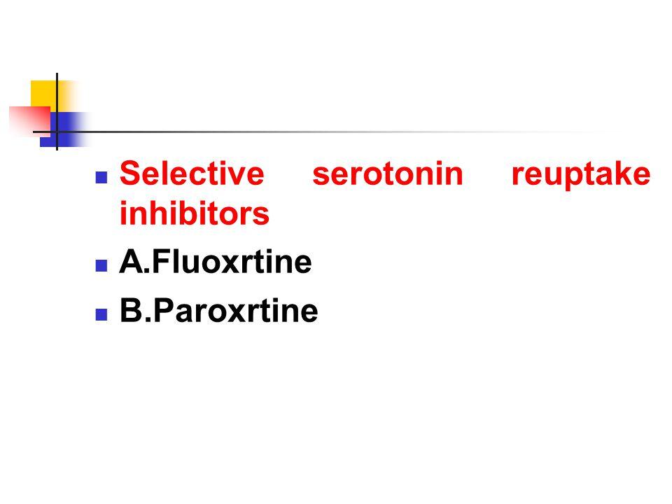 Selective serotonin reuptake inhibitors A.Fluoxrtine B.Paroxrtine
