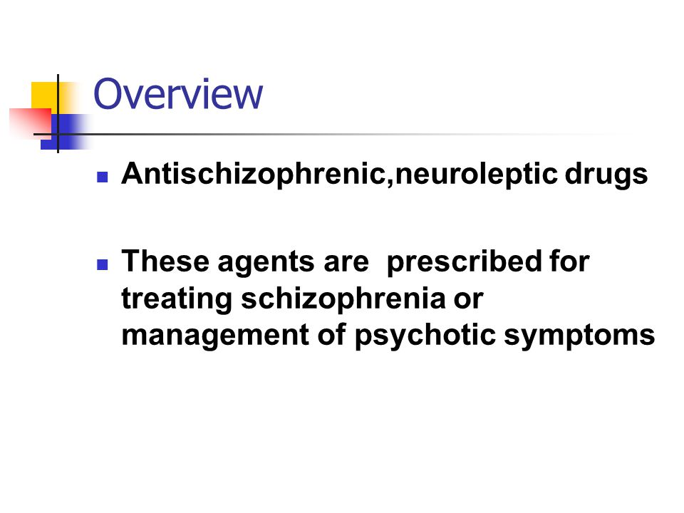Overview Antischizophrenic,neuroleptic drugs These agents are prescribed for treating schizophrenia or management of psychotic symptoms