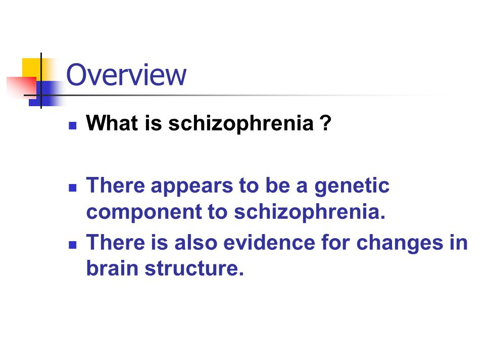 Overview What is schizophrenia . There appears to be a genetic component to schizophrenia.