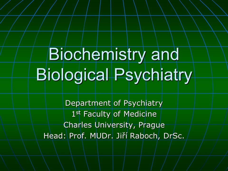 Biochemistry and Biological Psychiatry Department of Psychiatry 1 st Faculty of Medicine Charles University, Prague Head: Prof.
