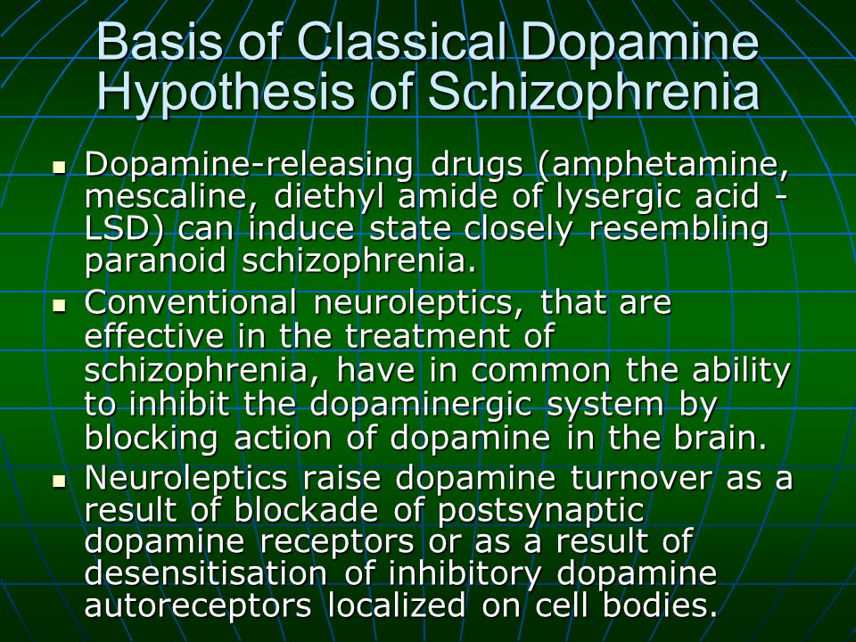 Basis of Classical Dopamine Hypothesis of Schizophrenia Dopamine-releasing drugs (amphetamine, mescaline, diethyl amide of lysergic acid - LSD) can induce state closely resembling paranoid schizophrenia.