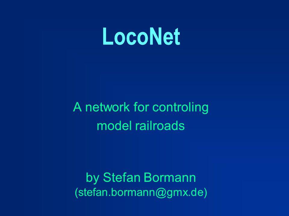 LocoNet A network for controling model railroads by Stefan Bormann (stefan.bormann@gmx.de)