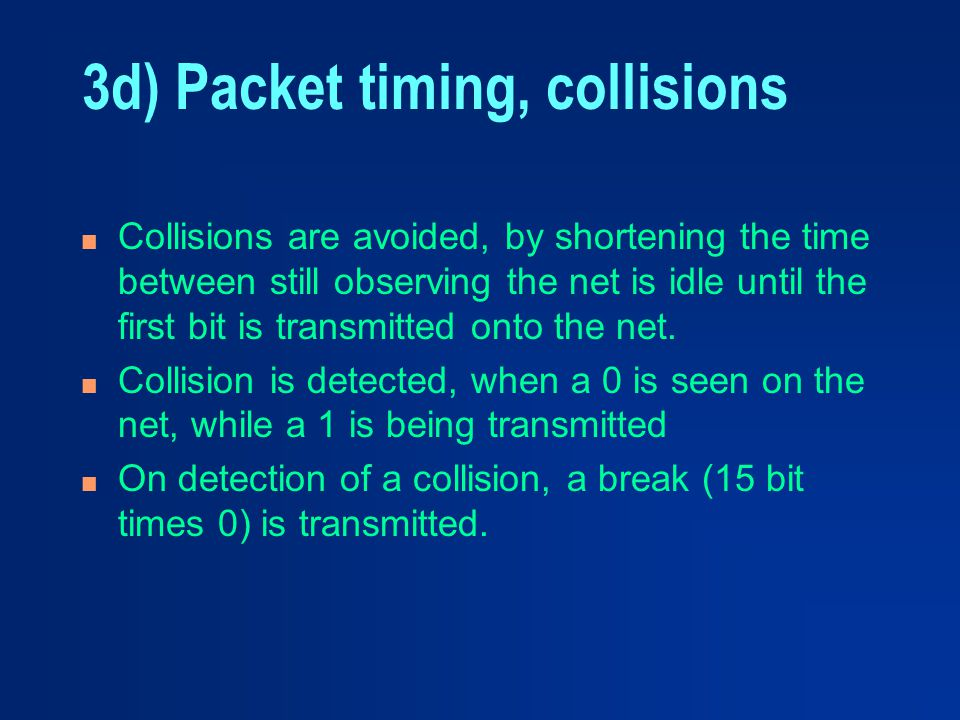 3d) Packet timing, collisions n Collisions are avoided, by shortening the time between still observing the net is idle until the first bit is transmit