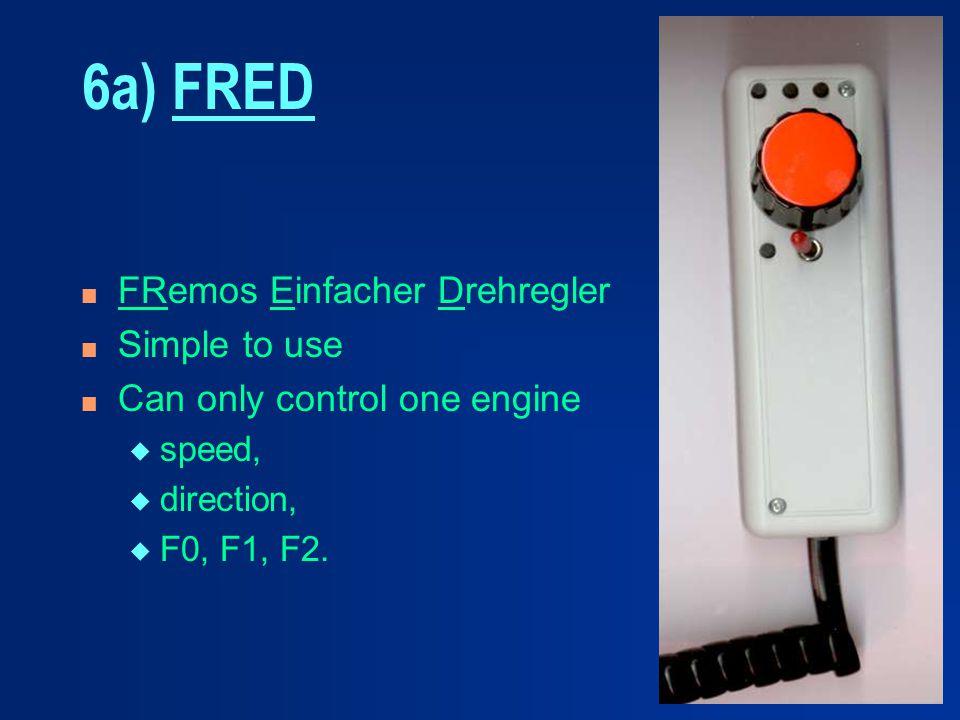 6a) FRED n FRemos Einfacher Drehregler n Simple to use n Can only control one engine u speed, u direction, u F0, F1, F2.
