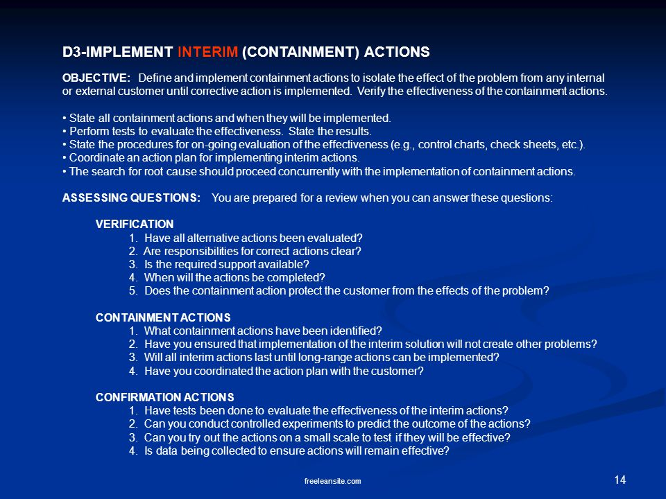 14 freeleansite.com D3-IMPLEMENT INTERIM (CONTAINMENT) ACTIONS OBJECTIVE: Define and implement containment actions to isolate the effect of the problem from any internal or external customer until corrective action is implemented.