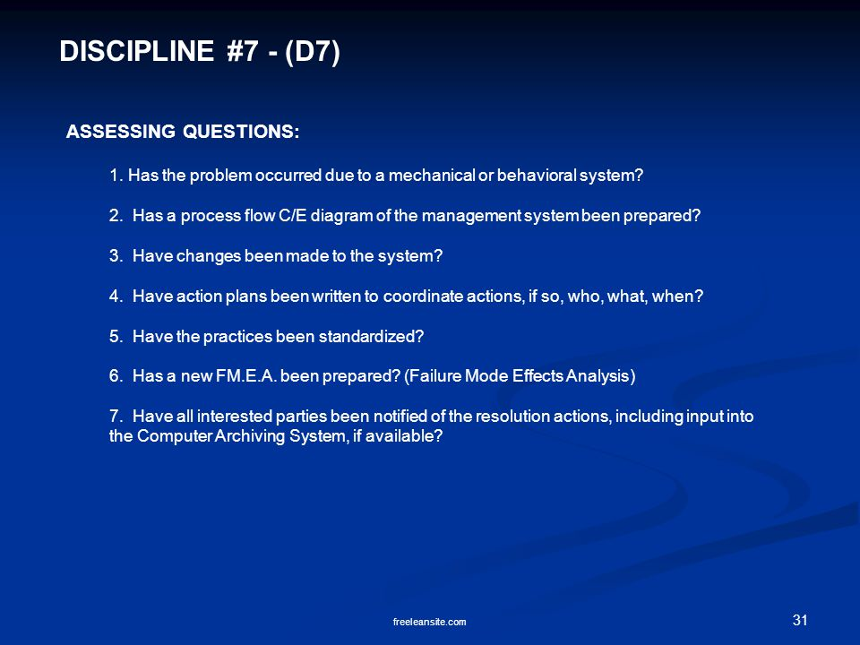 31 freeleansite.com DISCIPLINE #7 - (D7) ASSESSING QUESTIONS: 1. Has the problem occurred due to a mechanical or behavioral system? 2. Has a process f