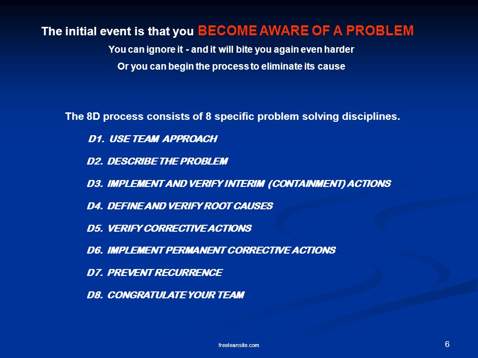 6 freeleansite.com The 8D process consists of 8 specific problem solving disciplines.