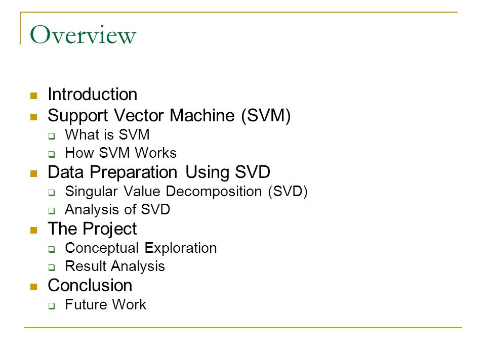 Overview Introduction Support Vector Machine (SVM)  What is SVM  How SVM Works Data Preparation Using SVD  Singular Value Decomposition (SVD)  Ana