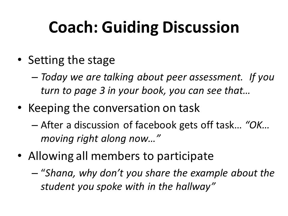 Coach: Guiding Discussion Setting the stage – Today we are talking about peer assessment.