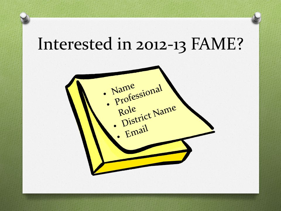 Interested in 2012-13 FAME Name Professional Role District Name Email