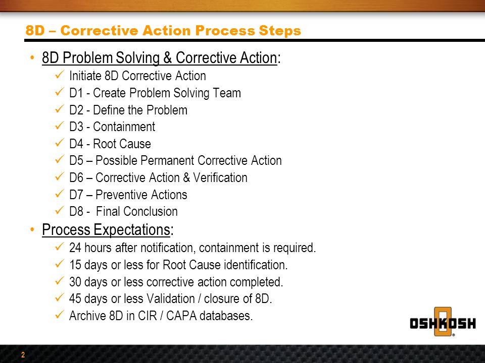 2 8D Problem Solving & Corrective Action: Initiate 8D Corrective Action D1 - Create Problem Solving Team D2 - Define the Problem D3 - Containment D4 -