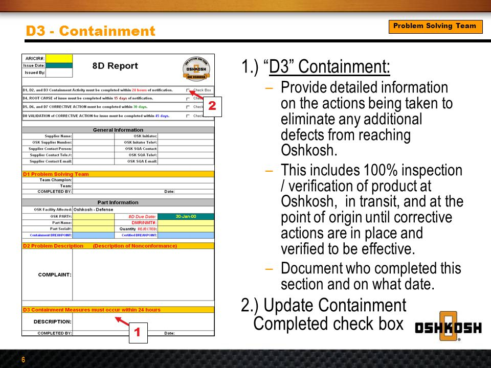 6 1.) D3 Containment: –Provide detailed information on the actions being taken to eliminate any additional defects from reaching Oshkosh.