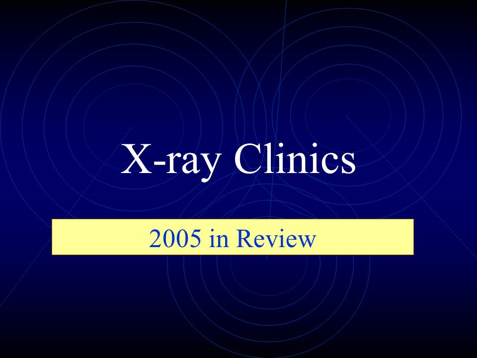 X-ray Clinics 2005 in Review