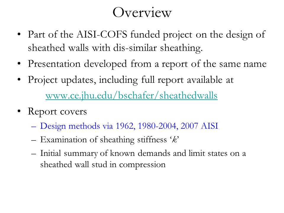 Overview Part of the AISI-COFS funded project on the design of sheathed walls with dis-similar sheathing.