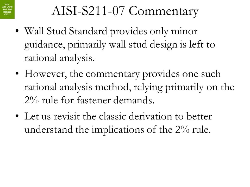 AISI-S211-07 Commentary Wall Stud Standard provides only minor guidance, primarily wall stud design is left to rational analysis.