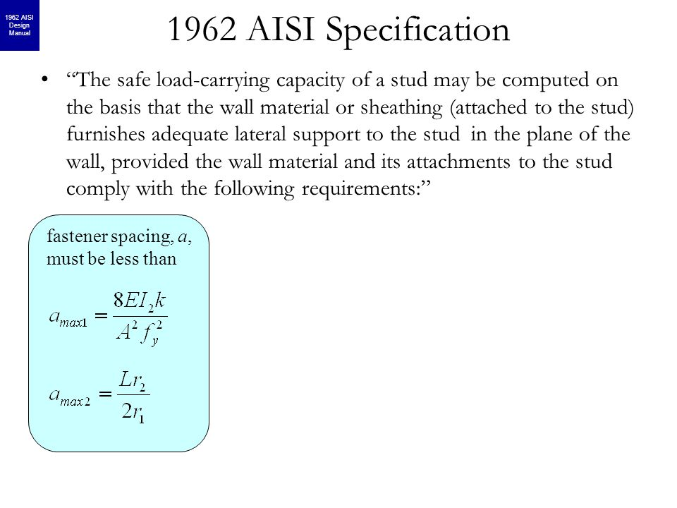"""1962 AISI Specification """"The safe load-carrying capacity of a stud may be computed on the basis that the wall material or sheathing (attached to the s"""