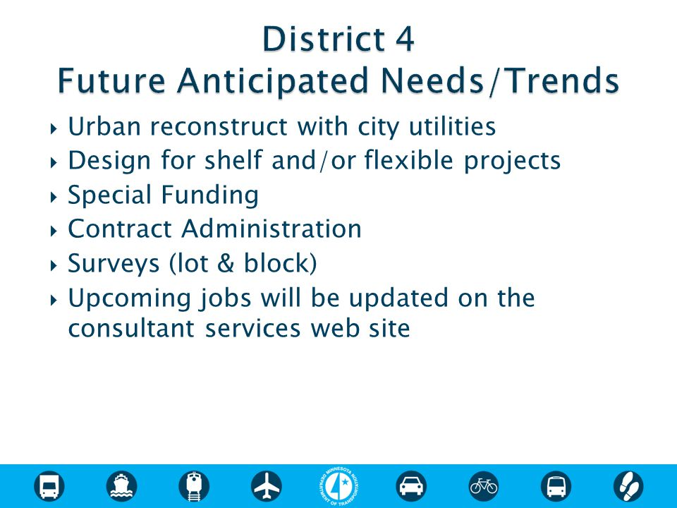  Urban reconstruct with city utilities  Design for shelf and/or flexible projects  Special Funding  Contract Administration  Surveys (lot & block)  Upcoming jobs will be updated on the consultant services web site