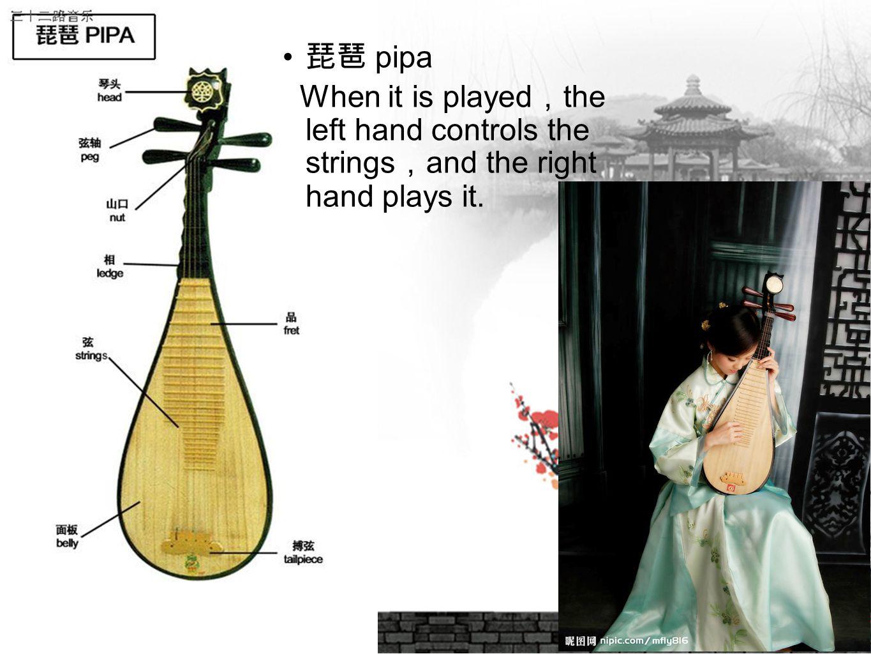 10 琵琶 pipa When it is played , the left hand controls the strings , and the right hand plays it.