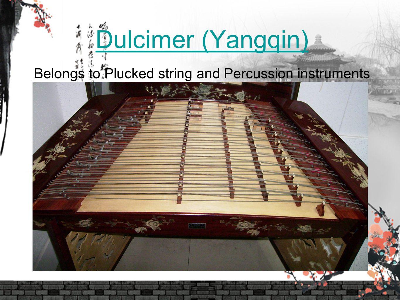 Dulcimer (Yangqin) Dulcimer (Yangqin) Belongs to Plucked string and Percussion instruments