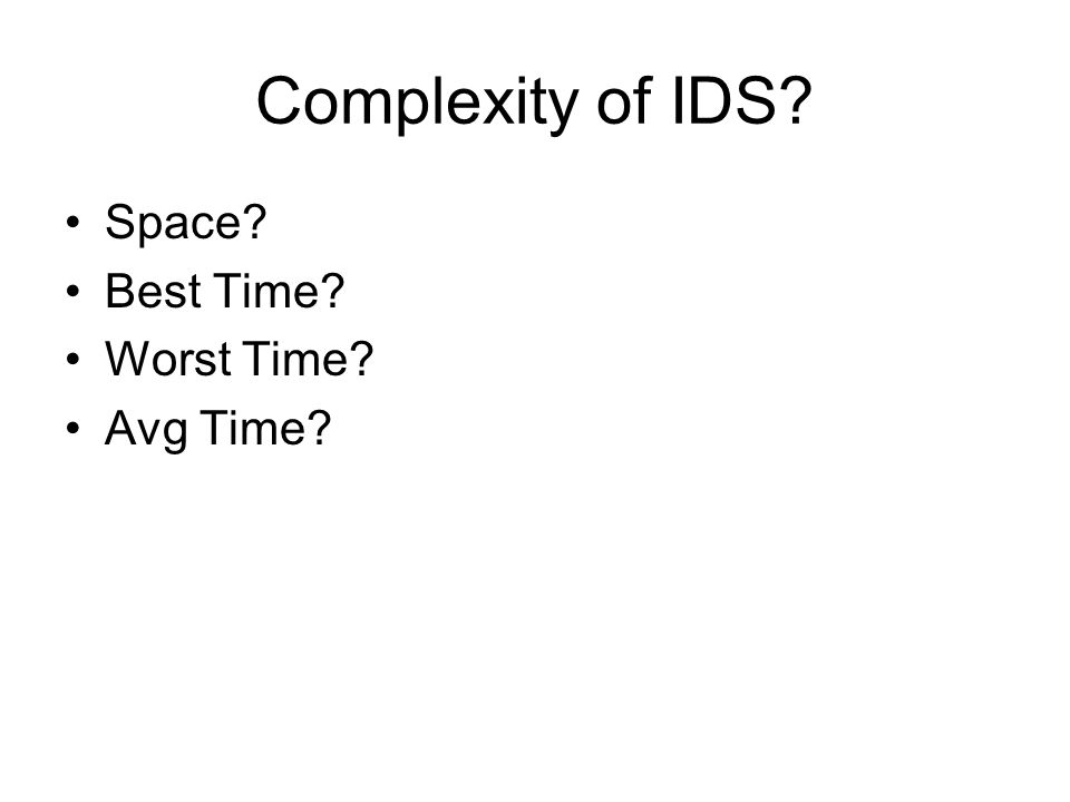 Complexity of IDS? Space? Best Time? Worst Time? Avg Time?