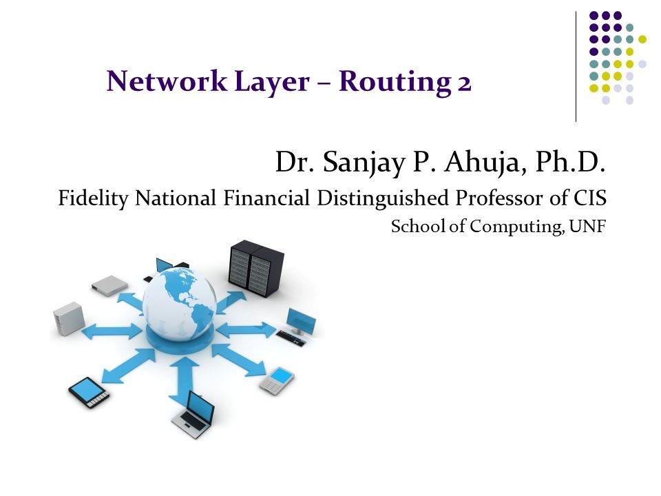 Network Layer – Routing 2 Dr. Sanjay P. Ahuja, Ph.D.