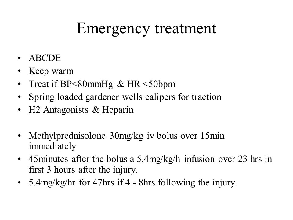 Emergency treatment ABCDE Keep warm Treat if BP<80mmHg & HR <50bpm Spring loaded gardener wells calipers for traction H2 Antagonists & Heparin Methylp