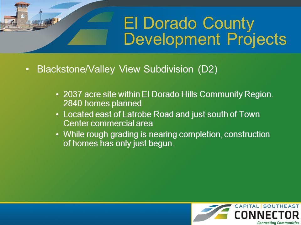 El Dorado County Development Projects El Dorado Hills Business Park (D3) 900 acre development located south of Whiterock and Latrobe Road The development is approximately 1/3 complete.