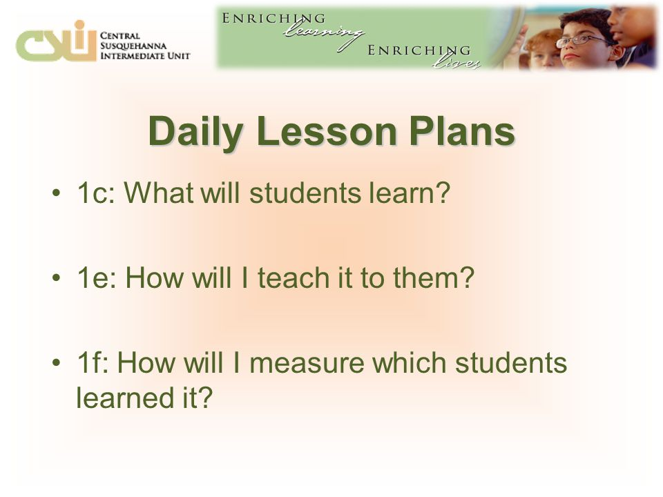 Daily Lesson Plans 1c: What will students learn.1e: How will I teach it to them.