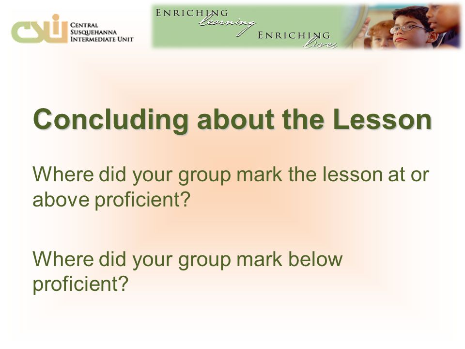 Concluding about the Lesson Where did your group mark the lesson at or above proficient.