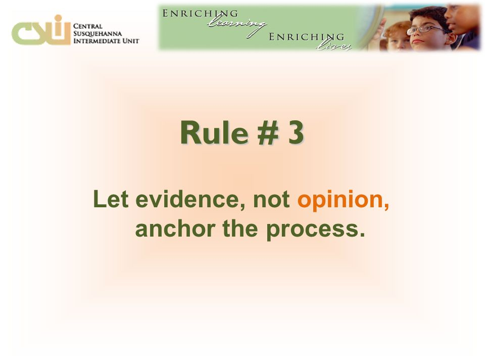 Rule # 3 Let evidence, not opinion, anchor the process.
